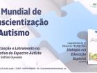 O foco principal, neste mês é o dia 2 de abril – Dia Mundial da Conscientização do Autismo