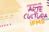 Edição 2018 do Festival de Arte e Cultura do IFMS tem início na semana que vem