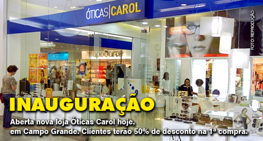 A inauguração da loja Óticas Carol em Campo Grande acontece neste momento e  segue até às 22 horas, no Shopping Norte Sul Plaza. a254b1bb5a